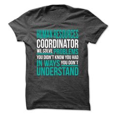 Human Resources Coordinator We Solve Problems You Didn't Know You Had You Don't T-Shirt, Hoodie Human Resources Coordinator