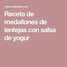 Receta de medallones de lentejas con salsa de yogur