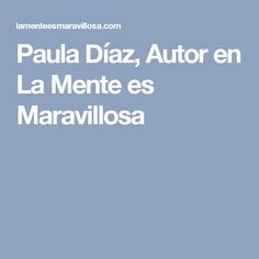 Paula Díaz, Autor en La Mente es Maravillosa