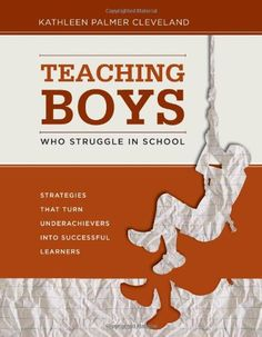 Teaching Boys Who Struggle in School: Strategies That Turn Underachievers into Successful Learners Kathleen Palmer Cleveland $14.86  - http://www.ebooknetworking.net/books_detail-1416611509.html