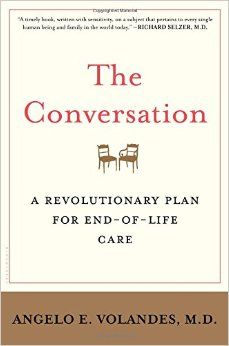 """The conversation: a revolutionary plan for end-of-life care"" R726.8 .V648 2015"