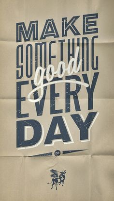 Make something good every day. - FromUpNorth