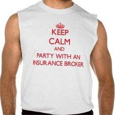 Keep Calm and Party With an Insurance Broker Sleeveless T Shirt, Hoodie Sweatshirt