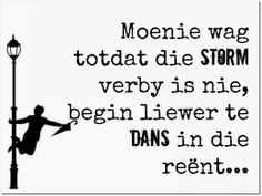 Moenie wag totdat die storm verby is nie, begin liewer te dans in die reent. Solution Focused Therapy, Best Quotes, Funny Quotes, Afrikaanse Quotes, Wedding Quotes, My Journal, Cool Words, Quotes To Live By, Bible Verses