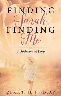 Title: Finding Sarah, Finding Me (A Birth Mother's Story) Author: Christine Lindsay Pages: 233 Year: 2016 Publisher: Whitef. Adoption Stories, Birth Mother, Learning To Trust, Emotional Pain, Happy Reading, S Stories, Nonfiction Books, Along The Way, Memoirs
