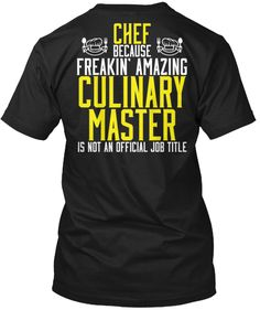 Chef T-shirt - Chef - because freakin' amazing culinary master is not an official job title
