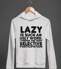 LAZY IS SUCH AN UGLY WORD | Hoodie | Skreened