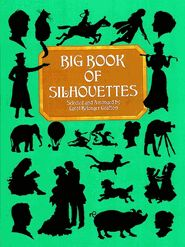 Big Book of Silhouettes -  128 pages - Over 1,700 charming silhouettes from a number of rare sources provide craftworkers, designers and commercial artists with a broad range of subjects: animals displayed in a variety of poses, children playing and reading, couples embracing, men and women working, the human profile and figure, and much more - $12.95