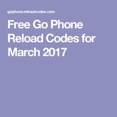 Free Go Phone Reload Codes for March 2017