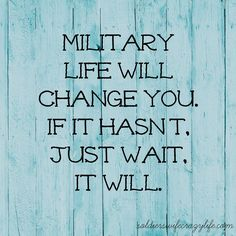 Military life will change you...