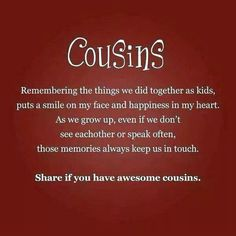 I have truly awesome Cousins! Love to all my first and second Cousins from New Zealand to Washington to California. Best Cousin Quotes, Sister Quotes, Favorite Quotes, Me Quotes, Funny Quotes, Cousins Quotes, Cousin Sayings, Cousins Funny, Friend Sayings
