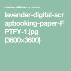 lavender-digital-scrapbooking-paper-FPTFY-1.jpg (3600×3600)