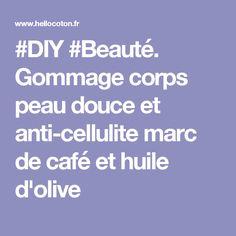 #DIY #Beauté. Gommage corps peau douce et anti-cellulite marc de café et huile d'olive
