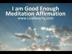 I Am Good Enough Meditation Video Affirmation   ~ Lisa's website: https://www.LisaBeachy.com Join Lisa on Facebook: https://www.facebook.com/LBeachy  Do my meditations help? : http://www.patreon.com/meditationsformoms