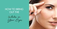 How to Bring Out the Whites in Your Eyes