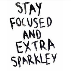 Sparkley? Check! Focused? Check! ;-) #quote