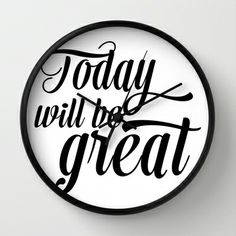 Today will be great - Black & white Wall Clock by Allyson Johnson - $30.00