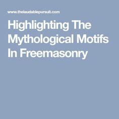 Highlighting The Mythological Motifs In Freemasonry