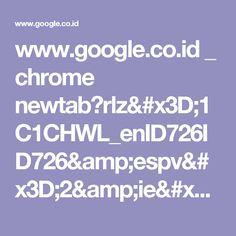 www.google.co.id _ chrome newtab?rlz=1C1CHWL_enID726ID726&espv=2&ie=UTF-8