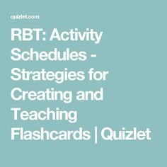 RBT: Activity Schedules - Strategies for Creating and Teaching Flashcards | Quizlet