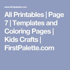 All Printables | Page 7 | Templates and Coloring Pages | Kids Crafts | FirstPalette.com