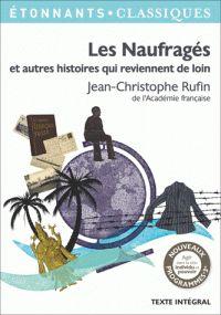 Jean-Christophe Rufin - Les Naufragés et autres histoires qui reviennent de loin. https://hip.univ-orleans.fr/ipac20/ipac.jsp?session=1481OP63E9167.1443&menu=search&aspect=subtab48&npp=10&ipp=25&spp=20&profile=scd&ri=2&source=%7E%21la_source&index=.GK&term=Les+Naufrag%C3%A9s+et+autres+histoires+qui+reviennent+de+loin&x=21&y=24&aspect=subtab48
