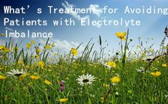 What's Treatment for Avoiding Dialysis Patients with Electrolyte Imbalance
