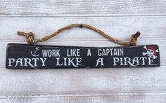 Work like a captain party like a pirate. Hand painted sign on reclaimed wood. View this and many more kinds of signs at my etsy shop, SummerSunSign