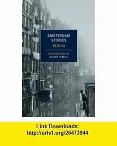Amsterdam Stories (9781590174920) Nescio, Damion Searls, Joseph ONeill , ISBN-10: 1590174925  , ISBN-13: 978-1590174920 ,  , tutorials , pdf , ebook , torrent , downloads , rapidshare , filesonic , hotfile , megaupload , fileserve