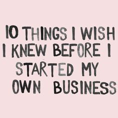 10 Things I Wish I Knew Before I Started My Own Business