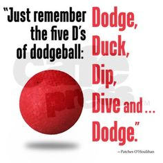 """If you can dodge a wrench...you can dodge a ball!"""