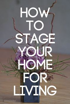 Set aside a weekend to stage your house for living. Your home may look better than the day you bought it. Try this step-by-step process to stage your home for living.