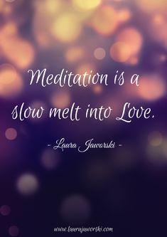 Meditation ♥   www.laurajaworski.com