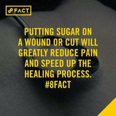 Sugar on wounds #8fact