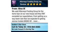 We used Attorneys Funding Group for the home loan on our new house and they FAR exceeded...