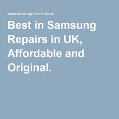 Best in Samsung Repairs in UK, Affordable and Original.