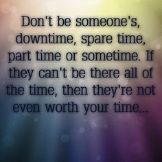 Priorities, only invest time in those who are worthy of it ;) #quotes #wordstoliveby