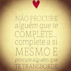 Não procure alguém que te complete… Complete a si mesmo e procure alguém que te transborde. (Clarice Lispector) #quote