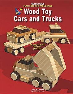 Wood Toy Cars and Trucks - Quick Build Plan Sets for Table Saws, Free E-Book