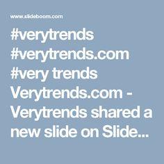 #verytrends #verytrends.com #very trends Verytrends.com - Verytrends shared a new slide on Slideboom.