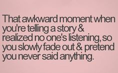 Oh my gosh, all the time... And slightly sad...