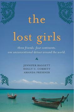In Jennifer Baggett's The Lost Girls, three friends in their early 30s are unexpectedly forced to reevaluate their lives and decide to deal with it by taking a trip across four continents.