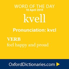 Word of the Day: kvell Click through to the full definition, audio pronunciation, and example sentences: http://www.oxforddictionaries.com/definition/en... - Oxford Dictionaries - Google+