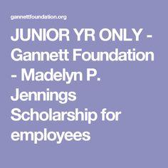 JUNIOR YR ONLY - Gannett Foundation - Madelyn P. Jennings Scholarship for employees