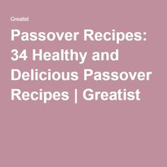 Passover Recipes: 34 Healthy and Delicious Passover Recipes | Greatist
