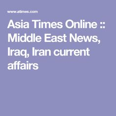 Asia Times Online :: Middle East News, Iraq, Iran current affairs