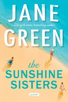 The Sunshine Sisters by Jane Green (June 2017)