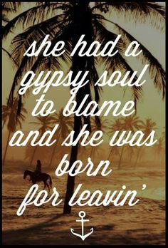 Gypsy soul, So true... I am like a feather floating in the wind