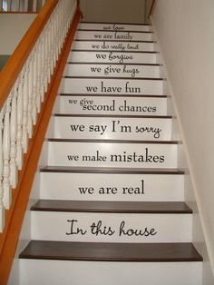What a great idea for children to grow up reading this    I wish I had stairs!  (i agree) or a romantic saying for newlyweds in their first home.  Or have grown children surprise their empty nester folks with a saying to remind them that aren't alone daily.....it is cool.