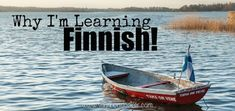 Why I'm learning Finnish. This strange language that I'd been playing at learning, all of sudden became something rare and desirable: